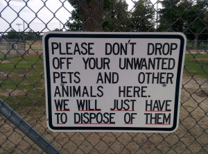 Sign: Please don't drop off your unwanted pets and other animals here. We will just have to dispose of them.